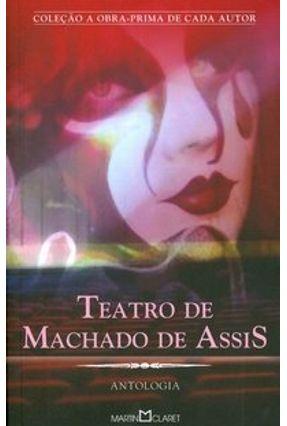 Teatro de Machado de Assis - Antologia - Col. Obra Prima de Cada Autor - Assis,Machado de   Hoshan.org