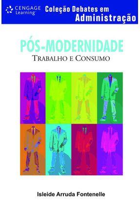 Pós-modernidade - Trabalhos e Consumo - Col. Debates em Administração - Fontenelle,Isleide Arruda | Hoshan.org