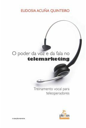 O Poder da Voz e da Fala no Telemarketing - Treinamento Vocal para Teleoperadores - 5ª Ed. - Quinteiro,Eudosia Acuna | Hoshan.org