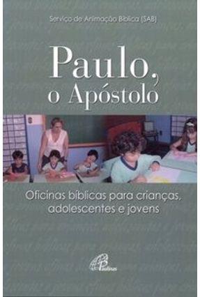 Paulo, o Apóstolo - Oficinas Bíblicas para Crianças, Adolescentes e Jovens - Paulinas pdf epub