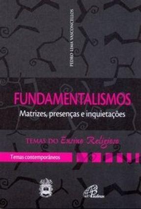 Fundamentalismos - Matrizes, Presenças e Inquietações - Col. Temas do Ensino Religioso - Vasconcelos,Pedro Lima pdf epub