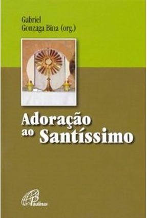 Adoração ao Santíssimo - Bina,Gabriel Gonzaga pdf epub