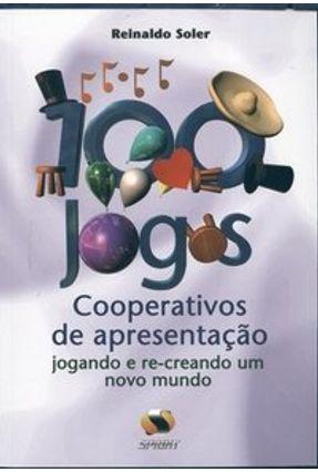 100 Jogos Cooperativos de Apresentação - Jogando e Re-creando um Novo Mundo - Soler,Reinaldo pdf epub