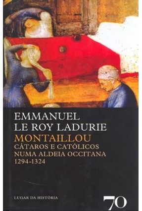 Montaillou - Cátaros e Católicos Numa Aldeia Occitana 1294-1324 - 2ª Ed. - Ladurie,Emmanuel Le Roy   Hoshan.org