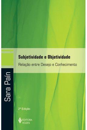 Subjetividade e Objetividade - Relação Entre Desejo e Conhecimento - Pain,Sara | Tagrny.org