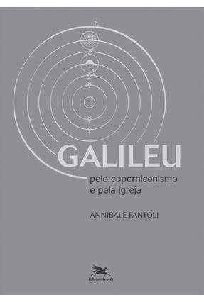 Galileu - Pelo Copernicanismo e Pela Igreja - Fantoli,Annibale | Tagrny.org