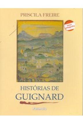 Historias de Guignard - Conforme a Nova Ortografia - Freire,Priscila | Tagrny.org