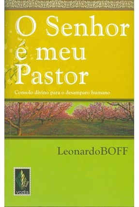 O Senhor É Meu Pastor - Consolo Divino para o Desanparo Humano - Boff,Leonardo | Tagrny.org