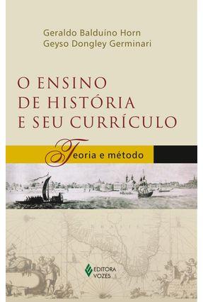O Ensino de História e seu Currículo - 2ª Ed. 2009 - Germinari,Geyso Dongley Horn,Geraldo Balduino   Tagrny.org