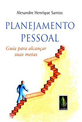 Planejamento Pessoal - Guia para Alcançar Suas Metas - Santos,Alexandre Henrique   Hoshan.org
