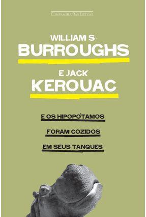 E os Hipopótamos Foram Cozidos em seus Tanques - Burroughs,William Kerouac,Jack | Hoshan.org