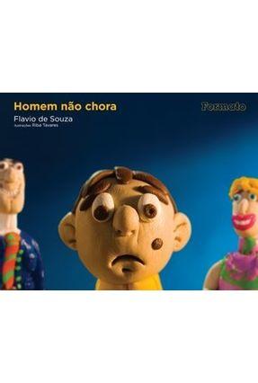 Edição antiga - Homem Não Chora - Conforme a Nova Ortografia - Souza,Flávio de | Nisrs.org