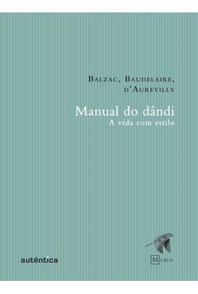 Manual do Dandi - A Vida com Estilo - Col. Mimo - Balzac,Honoré de Baudelaire,Charles Barbey D'aurevilly | Tagrny.org