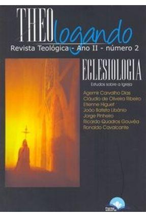 Edição antiga - Eclesiologia - Estudos Sobre a Igreja - Série Theologando - Vol. 2 - Ribeiro,Claudio de Oliveira Dias,Agemir Carvalho   Tagrny.org