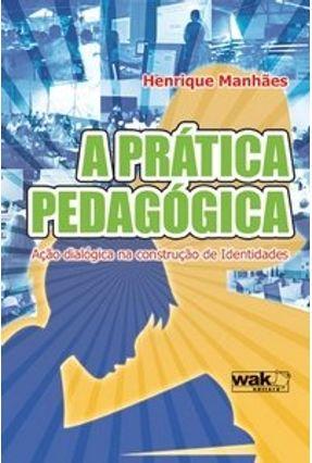 A Prática Pedagógica - Ação Dialógica na Construção de Identidades - Manhães,Henrique pdf epub