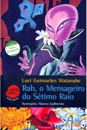 Rah, o Mensageiro do Sétimo Raio - Nova Ortografia - Col. Entre Linhas - Watanabe,Luci Guimaraes pdf epub