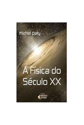 A Física do Século XX - Paty,Michel | Tagrny.org