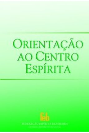 Orientação Ao Centro Espírita - Brasileira,Federacao Espirita | Nisrs.org