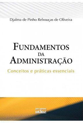 Fundamentos de Administração - Conceitos e Práticas Essenciais - Oliveira,Djalma de Pinho Rebouças de   Nisrs.org
