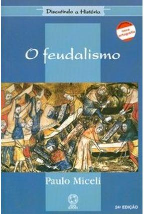 O Feudalismo - Conforme a Nova Ortografia - Col. Discutindo a História - Micelli,Paulo pdf epub