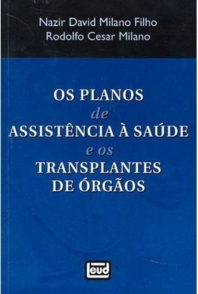 Os Planos de Assistência À Saúde e os Transplantes de Órgãos - Milano Filho,Nazir David Milano,Rodolfo Cesar   Tagrny.org