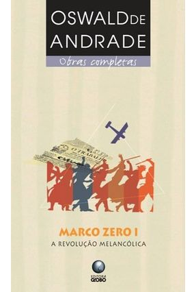 Marco Zero I - a Revolução Melancólica - Col. Obras Completas - Andrade,Oswald de | Hoshan.org