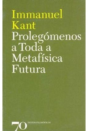 Prolegómenos A Toda A Metafisica Futura - Kant,Immanuel | Hoshan.org
