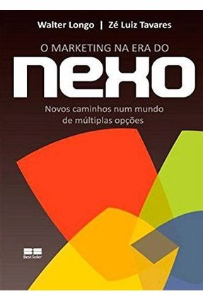 O Marketing na Era do Nexo - Tavares,Ze Luiz Longo,Walter pdf epub