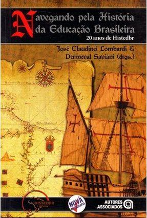 Navegando Pela História da Educação Brasileira -  Conforme a Nova Ortografia - Saviani,Dermeval   Tagrny.org