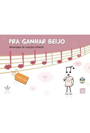 Pra Ganhar Beijo - Almanaque de Canções Infantis - Chan,Thelma pdf epub