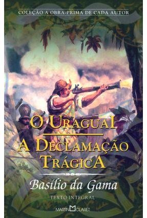 O Uruguai a Declamação Trágica - Coleção a Obra Prima do Autor - Gama,Basílio Da   Tagrny.org