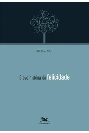Breve Historia da Felicidade - White,Nicholas pdf epub