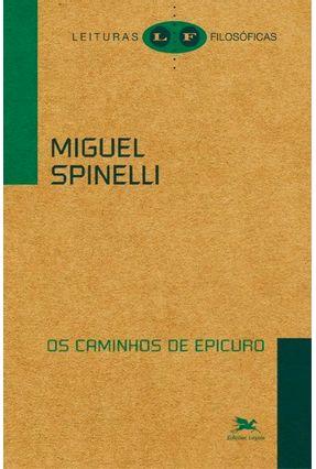 Os Caminhos de Epicuro - Spinelli,Miguel   Nisrs.org