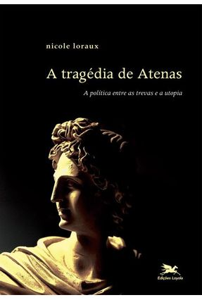 A Tragedia de Atenas - Loraux,Nicole | Tagrny.org