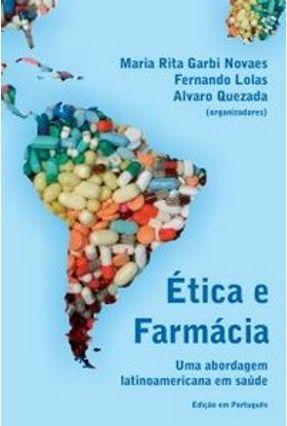 Ética e Farmácia, uma Abordagem Latino America em Saúde - LOLAS ,FERNANDO Quezada,Alvaro Novaes,Maria Rita Carvalho Garbi | Tagrny.org