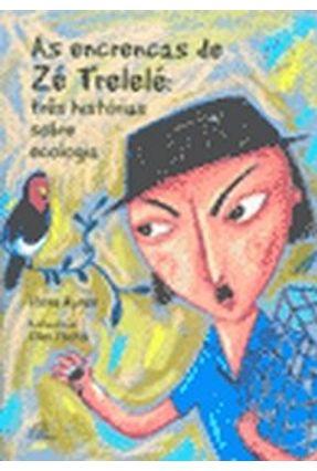 As Encrencas de Zé Trelelé - Três Histórias Sobre Ecologia - Pestili,Ellen Ayres,Rosa | Hoshan.org