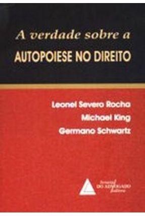 A Verdade Sobre a Autopoiese - King,Michael Schwartz,Germano Rocha,Leonel Severo da pdf epub