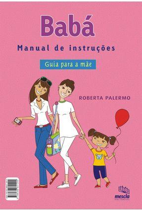 Mãe - Babá -  Manual De Instruções (2 Livros Em 1) - Palermo, Roberta   Hoshan.org