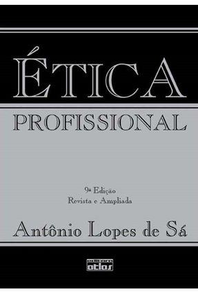 Ética Profissional - 9ª Ed. 2009 - Sa,Antonio Lopes de | Hoshan.org