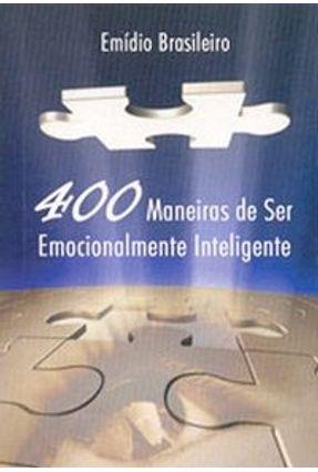 400 Maneiras de Ser Emocionalmente Inteligente - Brasileiro,Emidio Silva Falcao | Tagrny.org