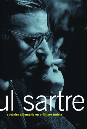 A Rainha Albemarle ou o Último Turista - Sartre,Jean Paul   Hoshan.org