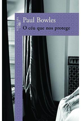 O Céu que nos Protege - Bowles,Paul | Tagrny.org