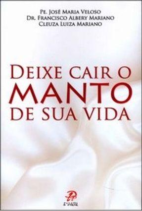 Edição antiga - Deixe Cair o Manto de Sua Vida - Mariano,Francisco Albery Mariano,Cleuza Luiza Veloso,José Maria pdf epub
