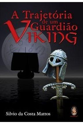 A Trajetória de um Guardião Viking - Mattos,Silvio da Costa   Tagrny.org