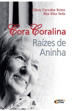 Cora Coralina - Raízes de Aninha - Britto,Clóvis Carvalho Seda,Rita Elisa pdf epub
