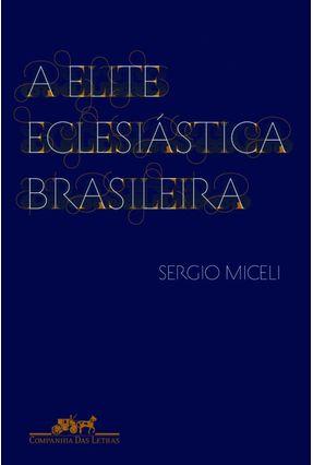 A Elite Eclesiástica Brasileira - 1890 - 1930 - Miceli,Sergio pdf epub