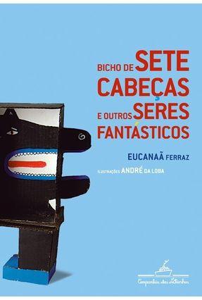 Bicho de Sete de Cabeças e Outros Seres Fantásticos - Ferraz,Eucanaa Loba,Andre da | Nisrs.org