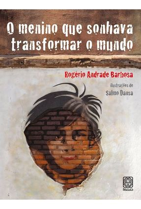 O Menino que Sonhava Transformar o Mundo - Barbosa,Rogério Andrade | Tagrny.org