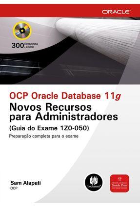 Ocp Oracle Database 11g - Novos Recursos para Administradores - (guia do Exame 1z0-050) - Alapati,Sam R.   Hoshan.org
