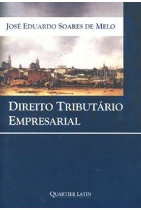 Direito Tributário Empresarial - Melo,Jose Eduardo Soares de   Hoshan.org